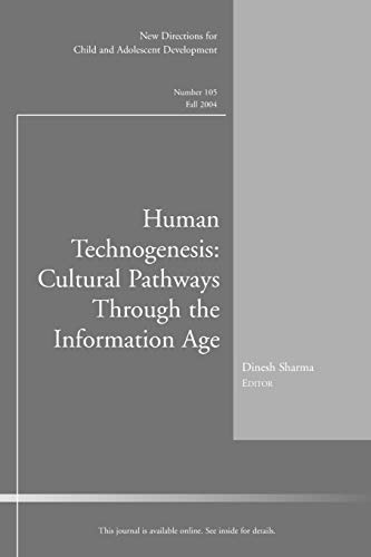 Human Technogenesis: Cultural Pathways through the Information Age: New Directions for Child and ...