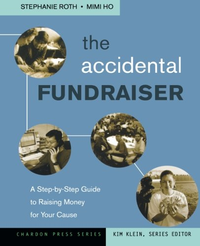 9780787978051: The Accidental Fundraiser: A Step-by-Step Guide to Raising Money for Your Cause