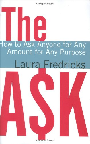The Ask: How to Ask Anyone for Any Amount for Any Purpose: Fredricks, Laura