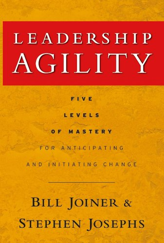 9780787979133: Leadership Agility: Five Levels of Mastery for Anticipating and Initiating Change (J-B US Non-Franchise Leadership)