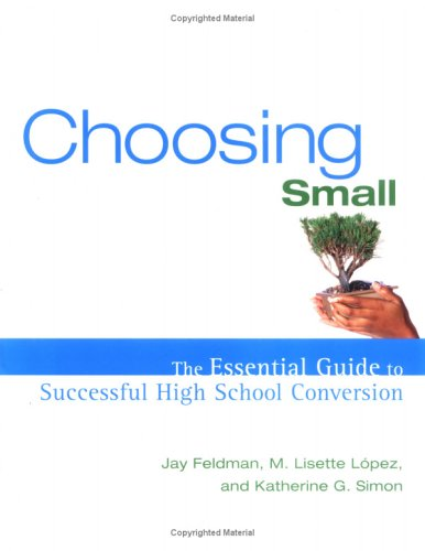 Choosing Small : The Essential Guide to: Jay Feldman, Katherine