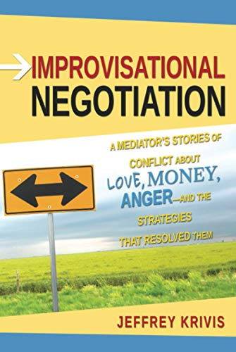9780787980382: Improvisational Negotiation: A Mediator's Stories of Conflict About Love, Money, Anger -- and the Strategies That Resolved Them