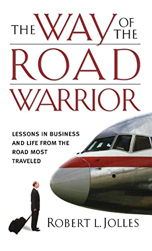 9780787980627: The Way of the Road Warrior: Lessons in Business and Life from the Road Most Traveled