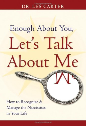 9780787980634: Enough About You, Let's Talk About Me: How to Recognize And Manage the Narcissists in Your Life