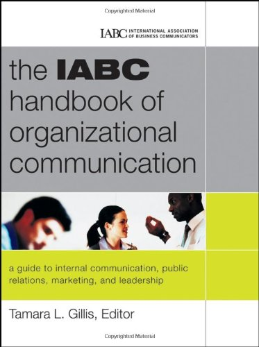 9780787980801: The IABC Handbook of Organizational Communication: A Guide to Internal Communication, Public Relations, Marketing and Leadership (J-B International Association of Business Communicators)