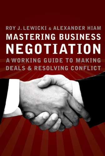 9780787980993: Mastering Business Negotiation : A Working Guide to Making Deals and Resolving Conflict