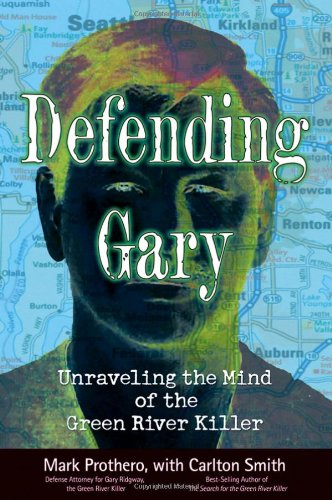 9780787981068: Defending Gary: Unraveling the Mind of the Green River Killer