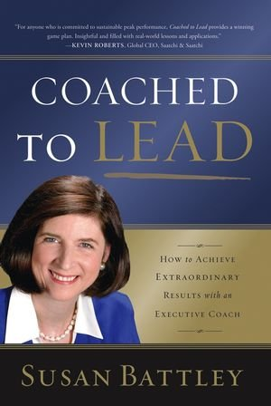 9780787981440: Coached to Lead: How to Achieve Extraordinary Results with an Executive Coach (J-B US non-Franchise Leadership)