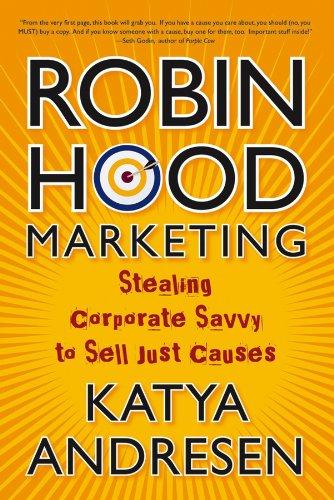 Robin Hood Marketing: Stealing Corporate Savvy to: Katya Andresen