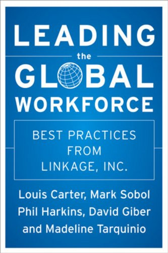 Leading the Global Workforce: Best Practices from: Editor-Louis Carter; Editor-Phil