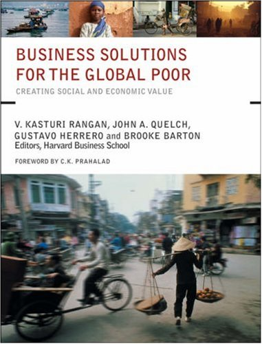 Business Solutions for the Global Poor: Creating: John Quelch, Kash