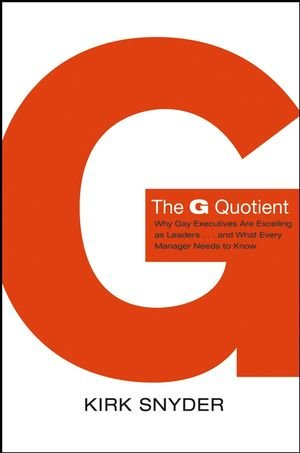 9780787982461: The G Quotient: Why Gay Executives are Excelling as Leaders... And What Every Manager Needs to Know (J-B US non-Franchise Leadership)