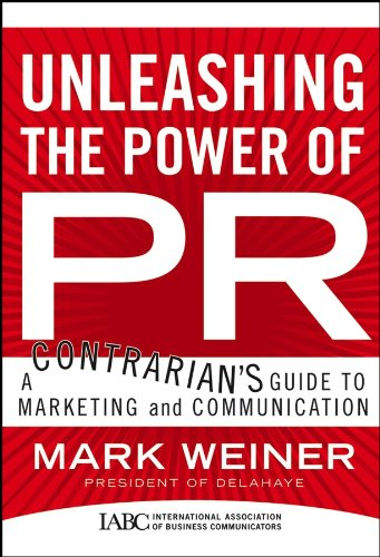 9780787982799: Unleashing the Power of PR: A Contrarian's Guide to Marketing and Communication
