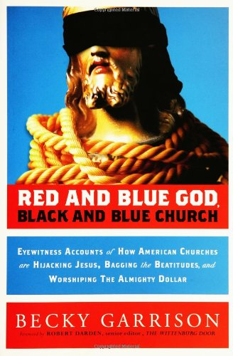 9780787983130: Red and Blue God, Black and Blue Church: Eyewitness Accounts of How American Churches are Hijacking Jesus, Bagging the Beatitudes, and Worshipping the Almighty Dollar