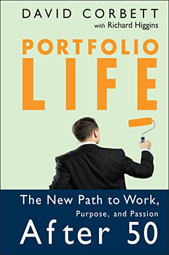 Portfolio Life: The New Path to Work, Purpose, and Passion: Corbett, David, with Richard Higgins