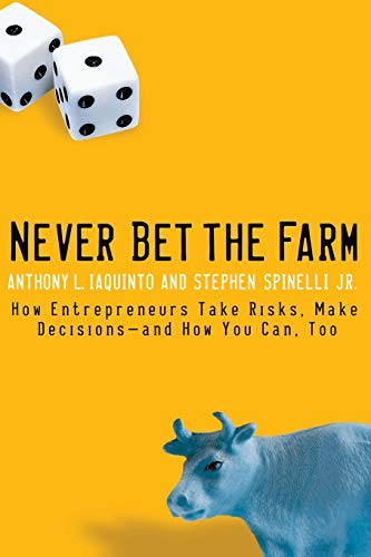 Never Bet the Farm : How Entrepreneurs: Stephen Spinelli; Anthony