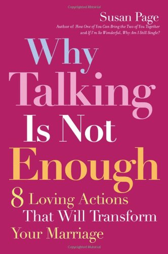 9780787983703: Why Talking Is Not Enough: Eight Loving Actions That Will Transform Your Marriage