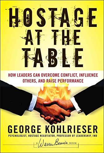 9780787983840: Hostage at the Table: How Leaders Can Overcome Conflict, Influence Others, and Raise Performance (J-B Warren Bennis Series)