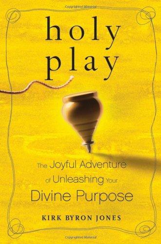 9780787984526: Holy Play: The Joyful Adventure of Unleashing Your Divine Purpose