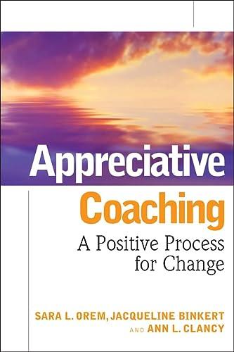 Appreciative Coaching: A Positive Process for Change: Sara L. Orem;