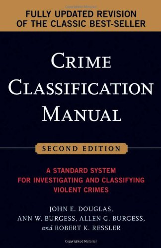 9780787985011: The Crime Classification Manual: A Standard System for Investigating and Classifying Violent Crimes