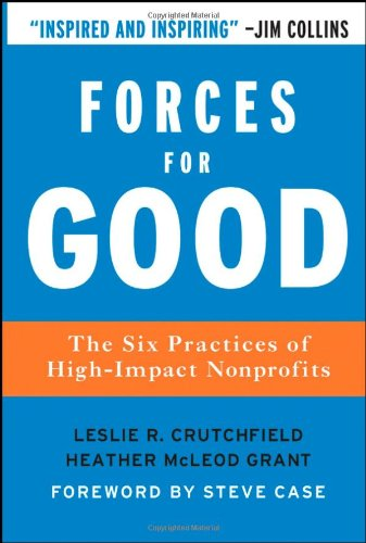Forces for Good: The Six Practices of High-Impact Nonprofits 9780787986124 An innovative guide to how great nonprofits achieve extraordinary social impact. What makes great nonprofits great? Authors Crutchfield