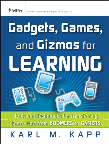 9780787986544: Gadgets, Games, and Gizmos for Learning: Tools and Techniques for Transferring Know-How from Boomers to Gamers (Pfeiffer Essential Resources for Training and HR Professionals)