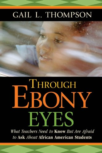 9780787987695: Through Ebony Eyes: What Teachers Need to Know But Are Afraid to Ask About African American Students