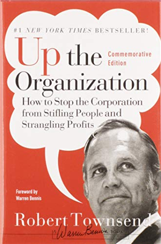 9780787987756: Up the Organization: How to Stop the Corporation from Stifling People and Strangling Profits (J-B Warren Bennis Series)