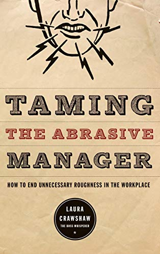 9780787988371: Taming The Abrasive Manager: How To End Unnecessary Roughness In The Workplace (The Jossey-Bass Management Series)