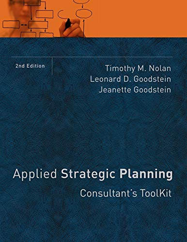 Applied Strategic Planning: Consultant s Toolkit: Timothy M. Nolan, Leonard D. Goodstein, Jeanette ...