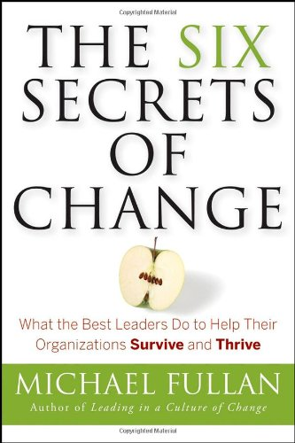 9780787988821: The Six Secrets of Change: What the Best Leaders Do to Help Their Organizations Survive and Thrive