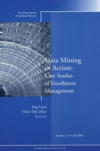 Data Mining in Action: Case Studies of Enrollment Management: New Directions for Institutional ...