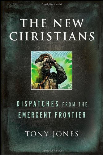 9780787994716: The New Christians: Dispatches from the Emergent Frontier