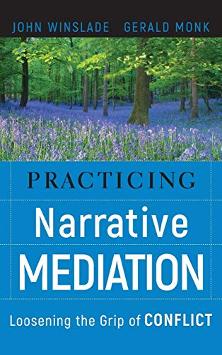 9780787994747: Practicing Narrative Mediation: Loosening the Grip of Conflict