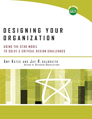 9780787994945: Designing Your Organization: Using the STAR Model to Solve 5 Critical Design Challenges
