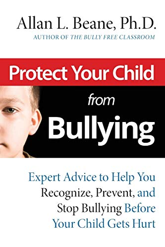 9780787995171: Protect Your Child from Bullying: Expert Advice to Help You Recognize, Prevent, and Stop Bullying Before Your Child Gets Hurt