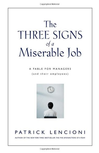 The Three Signs of a Miserable Job: A Fable for Managers (And Their Employees) - Patrick Lencioni