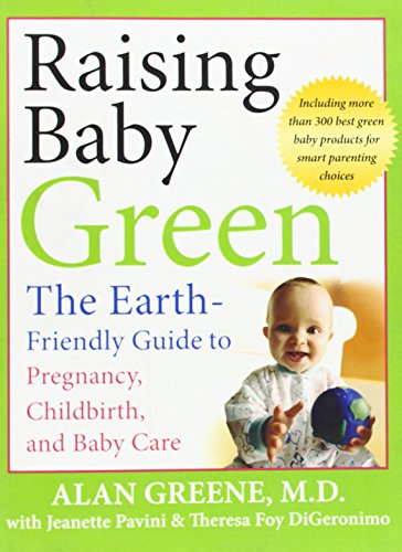 9780787996222: Raising Baby Green: The Earth-Friendly Guide to Pregnancy, Childbirth, and Baby Care