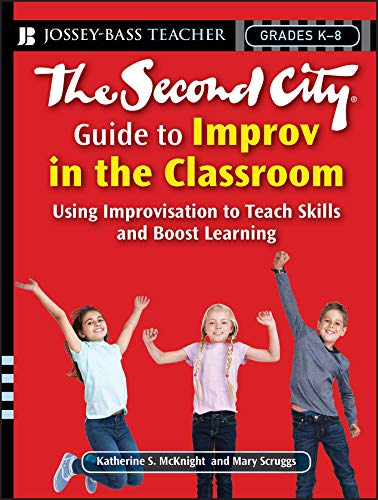 9780787996505: The Second City Guide to Improv in the Classroom: Grades K-8: Using Improvisation to Teach Skills and Boost Learning (Jossey-Bass Teacher)