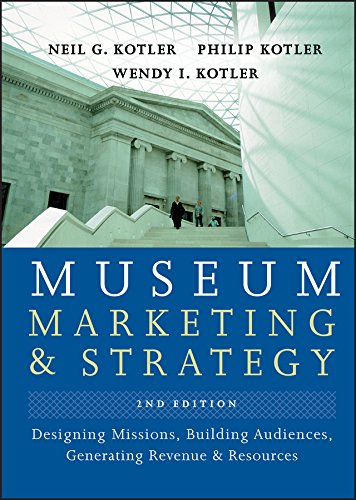 9780787996918: Museum Marketing and Strategy: Designing Missions, Building Audiences, Generating Revenue and Resources
