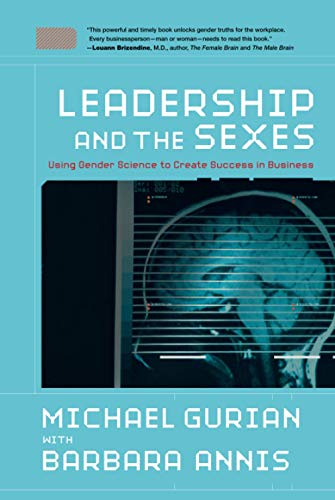 Leadership and the Sexes: Using Gender Science: Michael Gurian