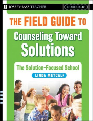 9780787998073: The Field Guide to Counseling Toward Solutions: The Solution Focused School (Jossey-Bass Teacher)