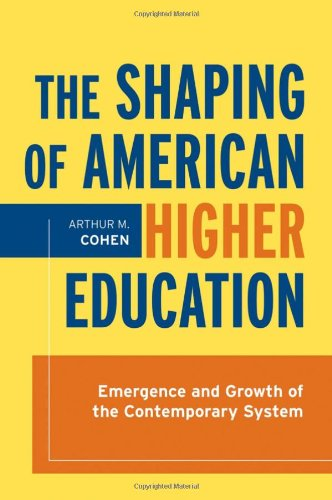 9780787998264: The Shaping of American Higher Education: Emergence and Growth of the Contemporary System