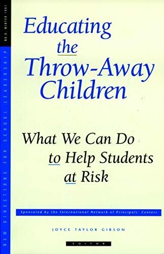 9780787998813: Educating the Throw-Away Children: What We Can Do to Help Students at Risk: New Directions for School Leadership, Number 6 (Single Issue: School Leadership)