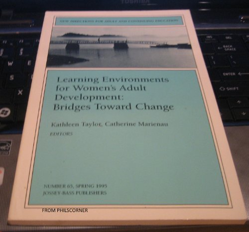 Learning Environments for Women's Adult Development: Bridges Toward Change (J-B ACE Single Issue Adult & Continuing Education) (9780787999117) by Kathleen Taylor; Catherine Marienau