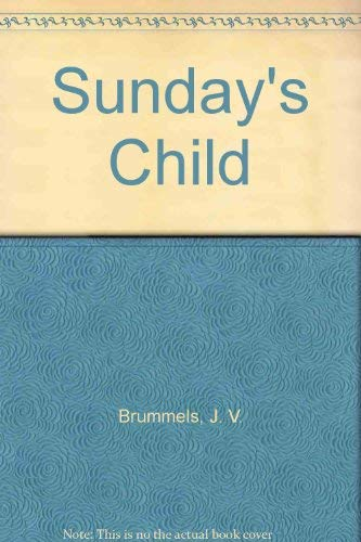 Sunday's Child: Brummels, J. V.