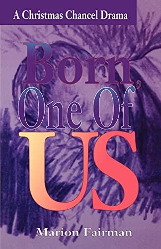 Born One of Us A Christmas Chancel Drama: Fairman, Marion