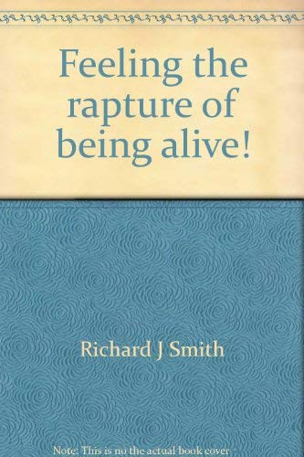 Feeling the rapture of being alive!: A theology for living: Richard J Smith