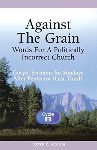 9780788015038: Against the Grain-Words for a Politically Incorrect Church: Gospel Sermons for Sundays After Pentecost (Last Third) Cycle B